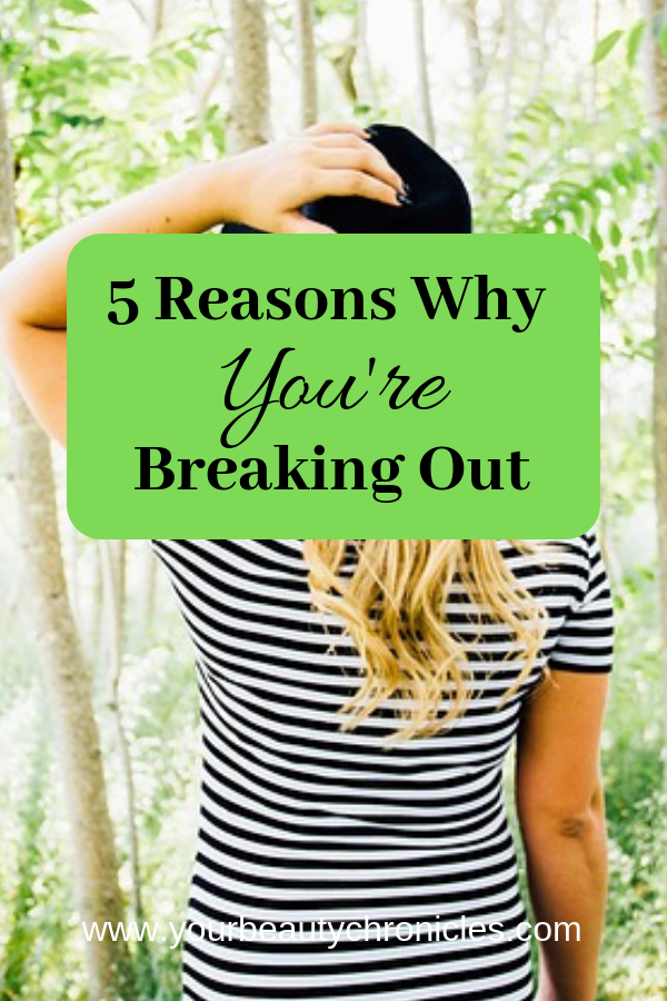 reasons why you're breaking out