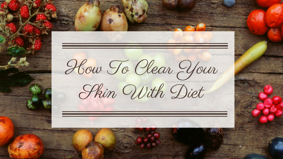 How To Clear Your Skin With Diet