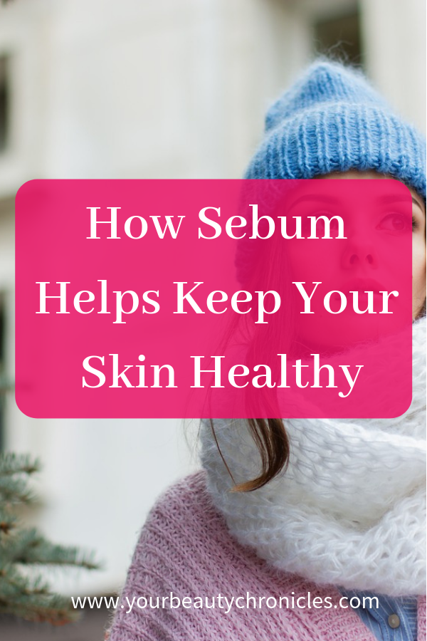 How Sebum Helps Keep Your Skin Healthy